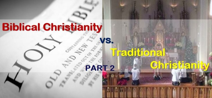 Biblical Christianity vs. Traditional Christianity – part 2