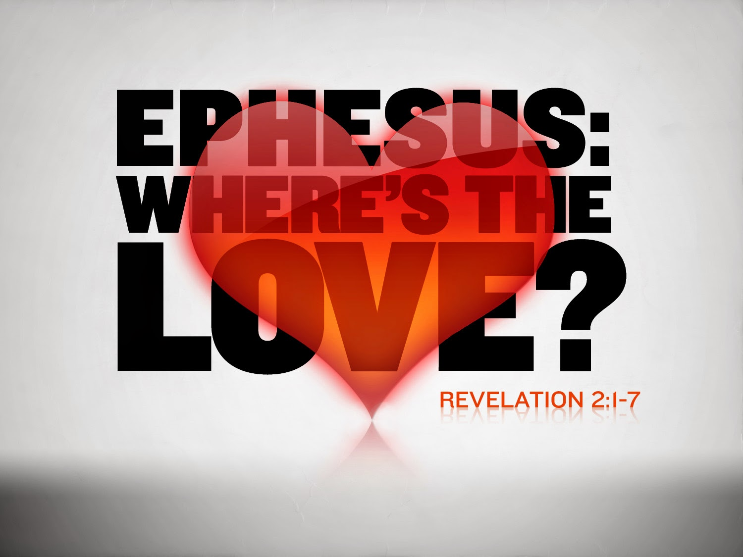 Ephesus –> Desirable – Jesus Christ's Desire is to be our First LOVE