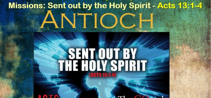 Missions: Sent Out By The Holy Spirit – Antioch