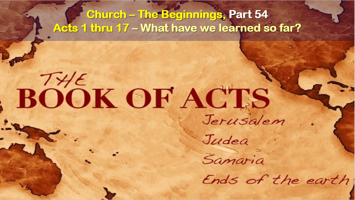 What have we learned? – Acts 1 thru 17