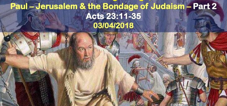 Paul – Jerusalem & the Bondage of Judaism – Part 2