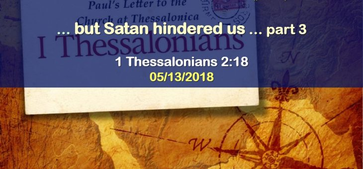 """… but Satan hindered us…"" – part 3"