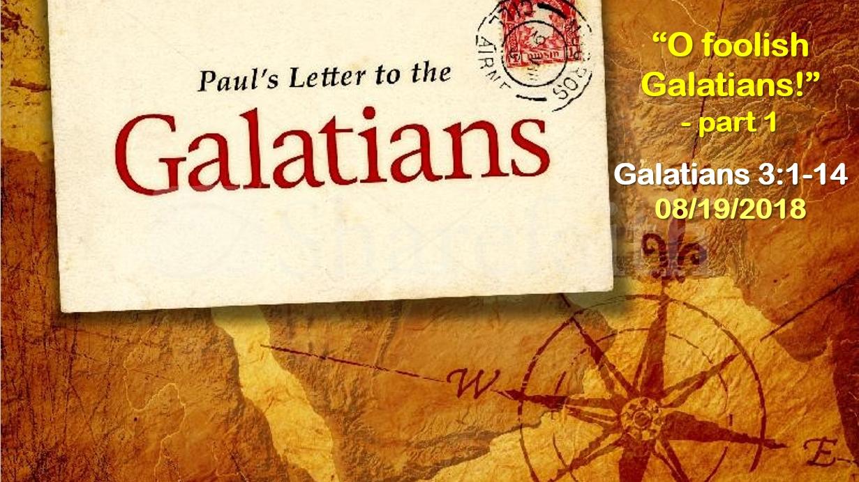 """O foolish Galatians!"" - part 1"