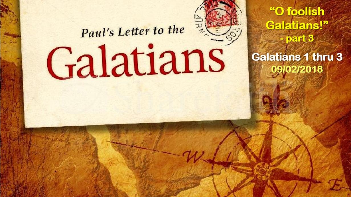 """O foolish Galatians!"" – part 3"
